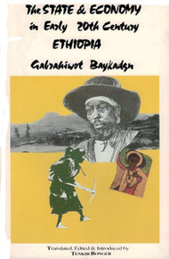 THE STATE AND ECONOMY IN EARLY 20TH  CENTURY ETHIOPIA, by Gabrahiwot Baykadgn, Translated by Tankir Bonger