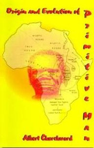 ORIGIN AND EVOLUTION OF PRIMITIVE MAN, by Albert Churchward