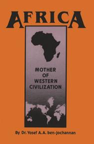 AFRICA: MOTHER OF WESTERN CIVILIZATION, by Yosef ben-Jochannon