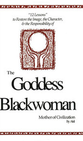 THE GODDESS BLACKWOMAN: Mother of Civilization, by Akil