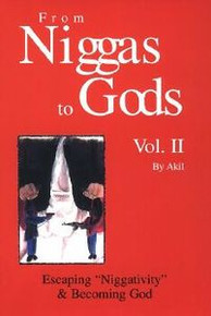 "FROM NIGGAS TO GODS, Vol. 2, Escaping ""Niggativity"" & Becoming God, by Akil"
