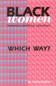 BLACK WOMEN FEMINISM AND BLACK LIBERATION: Which Way?  by Vivian Verdell Gordon