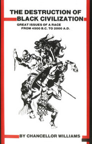 THE DESTRUCTION OF BLACK CIVILIZATIONGreat Issues of a Race From 4500 B.C. to 2000 A.D.Chancellor Williams