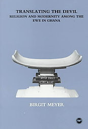 TRANSLATING THE DEVIL: Religion and Modernity Among the Ewe in Ghana, by Birgit Meyer, HARDCOVER