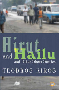 HIRUT AND HAILU AND OTHER SHORT STORIES, by Teodros Kiros