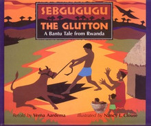 SEBGUGUGU THE GLUTTON: A Bantu Tale From Rwanda, by Verna Aardema
