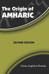 THE ORIGIN OF AMHARIC, by Girma A. Demeke