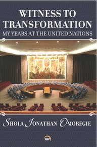 WITNESS TO TRANSFORMATION: My Years at the United Nations, by Shola Jonathan Omoregie
