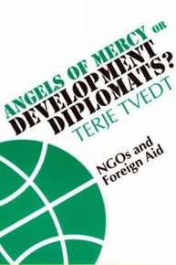 ANGELS OF MERCY OR DEVELOPMENT DIPLOMATS? NGOs and Foreign Aid, by Terje Tvedt, HARDCOVER
