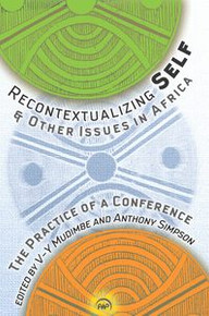 RECONTEXTUALIZING SELF & OTHER ISSUES IN AFRICA: The Practice of a Conference, Edited by V-Y Mudimbe and Anthony Simpson