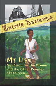 MY LIFE, MY VISION FOR THE OROMO AND OTHER PEOPLES OF ETHIOPIA, by Bulcha Demeska