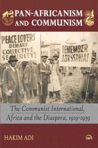 PAN-AFRICANISM AND COMMUNISMThe Communist International, Africa and the Diaspora, 1919-1939Hakim Adi