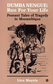 DUMBA NENGUE: RUN FOR YOUR LIFE: Peasant Tales of Tragedy in Mozambique, by Lina Magaia