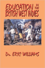 EDUCATION IN THE BRITISH WEST INDIES, by Eric Williams