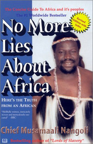 NO MORE LIES ABOUT AFRICA: Here's the Truth from an African, by Chief Musamaali Nandoli