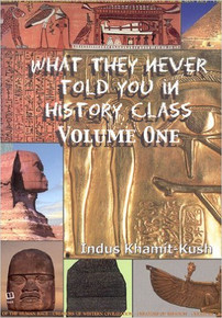 WHAT THEY NEVER TOLD YOU IN HISTORY CLASS, VOLUME ONE by Indus Khamit-Kush