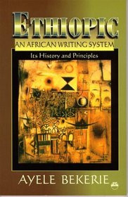 ETHIOPIC, AN AFRICAN WRITING SYSTEM: Its History and Principles, by Ayele Bekerie, HARDCOVER