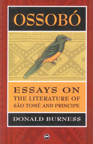 OSSOBO:  Essays on the Literature of Sao Tome and Principe, by Donald Burness( HARDCOVER)