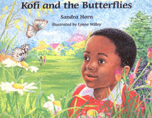 KOFI AND THE BUTTERFLIES, Written by Sandra Horn, Illustrated by Lynne Willey