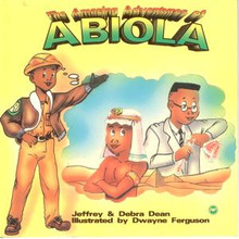 THE AMAZING ADVENTURES OF ABIOLA, Written by Jeffrey & Debra Dean, Illustrated by Dwayne Ferguson, HARDCOVER
