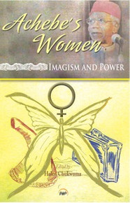 ACHEBE'S WOMEN: Imagism and Power, Edited by Helen Chukwuma