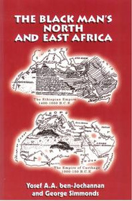 THE BLACK MAN'S NORTH AND EAST AFRICA, by Yosef A.A. ben-Jochannan and George Simmonds