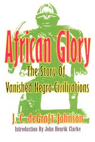 AFRICAN GLORYThe Story Of Vanished Negro Civilizationsby J.C. deGraft-Johnson