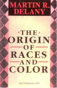 THE ORIGIN OF RACES AND COLOR, by Martin R. Delany