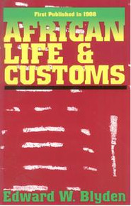 AFRICAN LIFE & CUSTOMS, by Edward W. Blyden