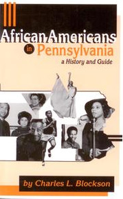 AFRICAN AMERICANS IN PENNSYLVANIA: A History Guide, by Charles L. Blockson