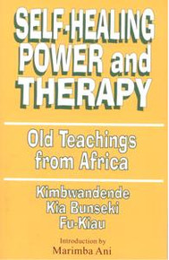 SELF-HEALING POWER AND THERAPY: Old Teachings from Africa, by Kimbwandende Kia Bunseki Fu-Kiau, Introduction by Marimba Ani