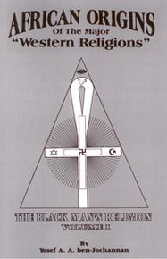 "AFRICAN ORIGINS OF THE MAJOR ""WESTERN RELIGIONS""The Black Man's Religion, Volume Iby Yosef A. A. ben-Jochannan"