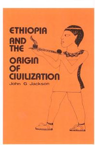 ETHIOPIA AND THE ORIGIN OF CIVILIZATION, by John G. Jackson