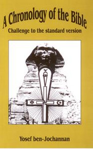 A CHRONOLOGY OF THE BIBLE: Challenge to the Standard Version, by Yosef ben-Jochannan
