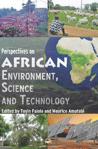PERSPECTIVES ON AFRICAN ENVIRONMENT, SCIENCE AND TECHNOLOGY, Edited by Toyin Falola & Maurice Amutabi
