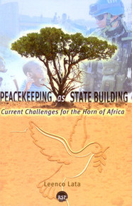 PEACEKEEPING AS STATE BUILDING: Current Challenges for the Horn of Africa, by Leenco Lata