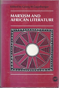 MARXISM AND AFRICAN LITERATURE, Edited by Georg M. Gugelberger