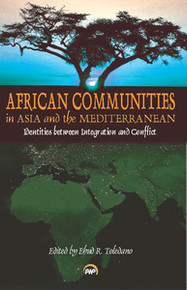 AFRICAN COMMUNITIES IN ASIA AND THE MEDITERRANEAN: Identities Between Integration and Conflict, Edited by Ehud R. Toledano