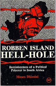 ROBBEN ISLAND HELL-HOLE: Reminiscences of a Political Prisoner in South Africa, by Moses Dlamini