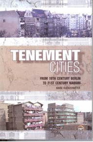 TENEMENT CITIES: From 19th Century Berlin to 21st Century Nairobi, by Marie Huchzermeyer
