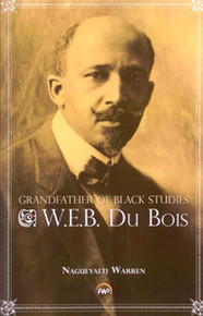 W.E.B. DU BOIS: Grandfather of Black Studies, by Nagueyalti Warren
