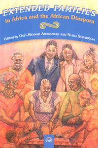 EXTENDED FAMILIES IN AFRICA AND THE AFRICAN DIASPORA, Edited by Osei-Mensah Aborampah & Niara Sudakasa