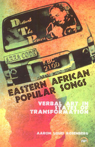 EASTERN AFRICAN POPULAR SONGS: Verbal Art in States of Transformation, by Aaron Louis Rosenberg