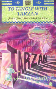 TO TANGLE WITH TARZAN: Seven Short Stories and an Epic, by Chudi Uwazurike