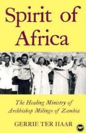 SPIRIT OF AFRICA: The Healing Ministry of Archbishop Milingo of Zambia, by Gerrie ter Haar