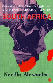 EDUCATION AND THE STUGGLE FOR NATIONAL LIBERATION IN SOUTH AFRICA, by Neville Alexander