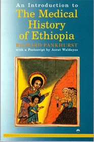 AN INTRODUCTION TO THE MEDICAL HISTROY OF ETHIOPIA, by Richard Pankhurst, With a Postscript by Asrat Waldeyes