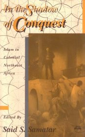 IN THE SHADOW OF CONQUEST: Islam in Colonial Northeast Africa, Edited by Said S. Samatar