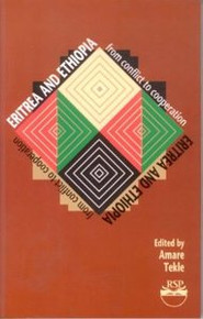 ERITREA AND ETHIOPIA: From Conflict to Cooperation, Edited by Amare Tekle