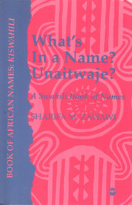 WHAT'S IN A NAME? UNAITWAJE?A Swahili Book of NamesSharifa M. ZawawiHARDCOVER